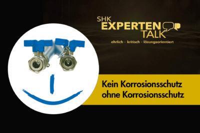 SHK Expertentalk - Kein Korrosionsschutz ohne Korrosionsschutz